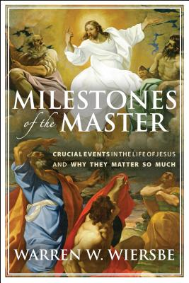 Image for Milestones of the Master: Crucial Events in the Life of Jesus and Why They Matter So Much