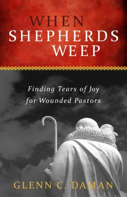Image for When Shepherds Weep: Finding Tears of Joy for Wounded Pastors