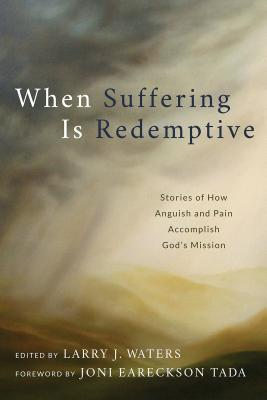 Image for When Suffering Is Redemptive: Stories of How Anguish and Pain Accomplish God's Mission