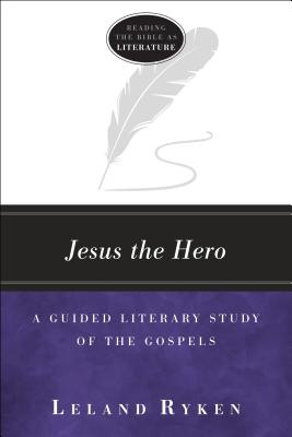 Image for Jesus the Hero: A Guided Literary Study of the Gospels