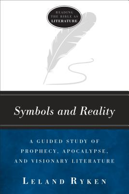 Image for Symbols and Reality: A Guided Study of Prophecy, Apocalypse, and Visionary Literature (Reading the bible as literature)