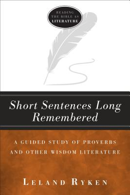 Image for Short Sentences Long Remembered: A Guided Study Proverbs and Other Wisdom Literature (Reading the bible as literature)