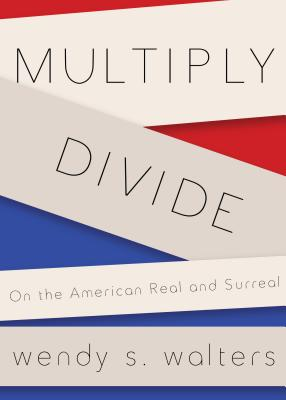 Image for Multiply/Divide: On the American Real and Surreal