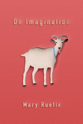On Imagination (Quarternote Chapbook Series), Mary Ruefle