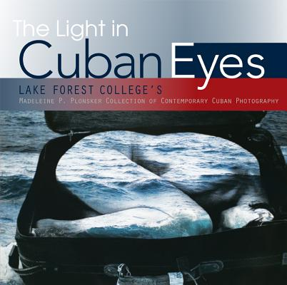 Image for The Light in Cuban Eyes: Lake Forest College's Madeleine P. Plonsker Collection of Contemporary Cuban Photography