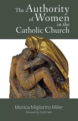 The Authority of Women in the Catholic Church, Monica Migliorino Miller