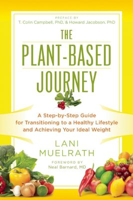 Image for The Plant-Based Journey: A Step-by-Step Guide for Transitioning to a Healthy Lifestyle and Achieving Your Ideal Weight