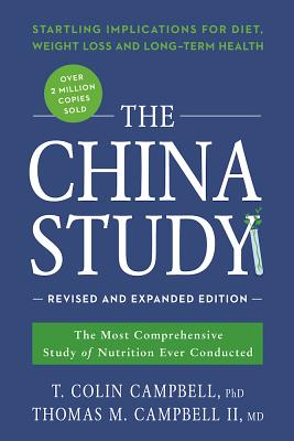 Image for The China Study: Revised and Expanded Edition: The Most Comprehensive Study of Nutrition Ever Conducted and the Startling Implications for Diet, Weight Loss, and Long-Term Health (Smart Pop)