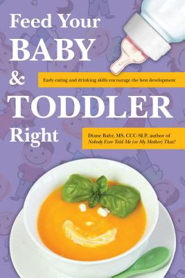 Image for FEED YOUR BABY & TODDLER RIGHT EARLY EATING AND DRINKING SKILLS ENCOURAGE THE BEST DEVELOPMENT