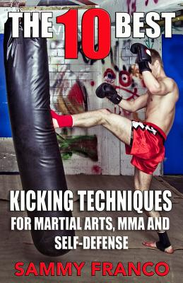 Image for The 10 Best Kicking Techniques: For Martial Arts, MMA and Self-Defense (The 10 Best Series) (Volume 7)
