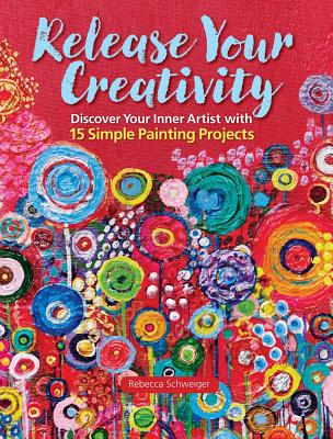 Image for Release Your Creativity: Discover Your Inner Artist with 15 Simple Painting Projects