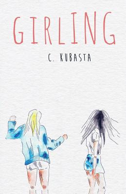 Girling (The Driftless Unsolicited Novella Series), Kubasta, C.