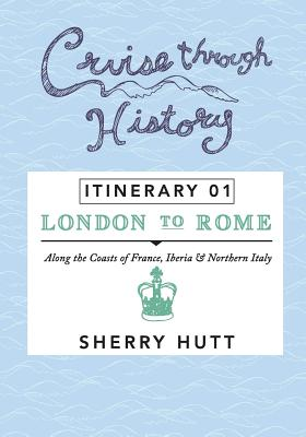 Image for Cruise Through History: Itinerary 1 - London to Rome
