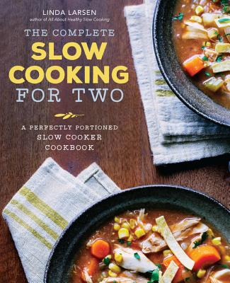 The Complete Slow Cooking for Two: A Perfectly Portioned Slow Cooker Cookbook, Larsen, Linda