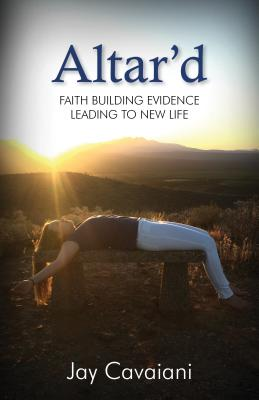 Image for Altar'd: Faith-Building Evidence Leading to New Life