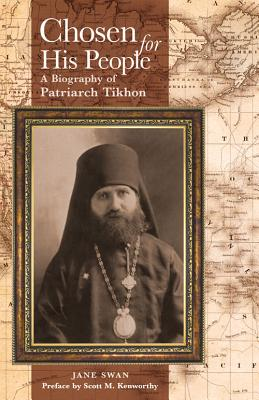 Chosen for His People: A Biography of Patriarch Tikhon, Jane Swan