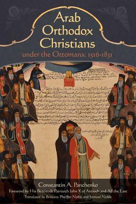 Arab Orthodox Christians Under the Ottomans 1516?1831, Constantin Alexandrovich Panchenko