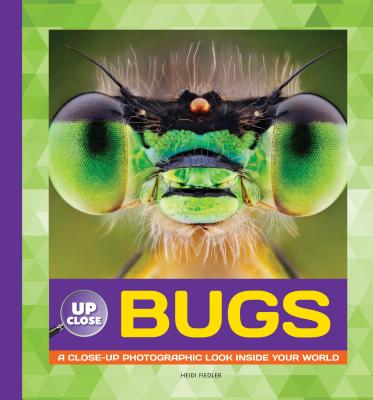 Bugs: A Close-up Photographic Look Inside Your World (Up Close), Fiedler, Heidi