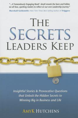 Image for The Secrets Leaders Keep: Insightful Stories And Provocative Questions That Unlock The Hidden Secrets To Winning Big In Business And Life