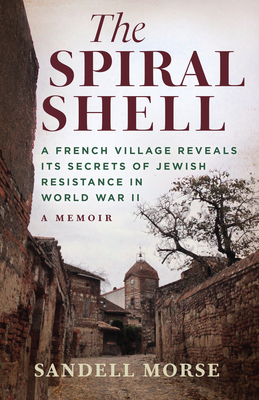 Image for The Spiral Shell: A French Village Reveals Its Secrets of Jewish Resistance in World War II