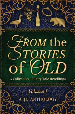 Image for From the Stories of Old: A Collection of Fairy Tale Retellings (JL Anthology) (Volume 1)