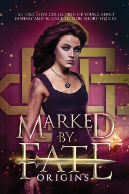 Image for Marked by Fate: Origins: Beginnings. Secrets. Deleted Scenes.