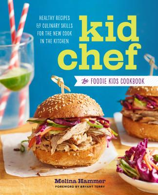 Kid Chef: The Gourmet Kids Cookbook: Healthy Recipes and Culinary Skills for the New Cook in the Kitchen, Melina Hammer