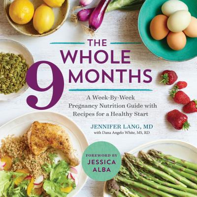 Image for Whole 9 Months: A Week-By-Week Pregnancy Nutrition Guide with Recipes for a Healthy Start