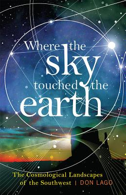Image for Where the Sky Touched the Earth: The Cosmological Landscapes of the Southwest