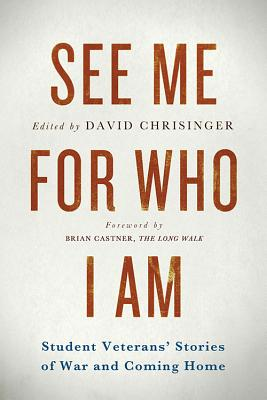 Image for See Me For Who I Am: Student Veterans' Stories Of War And Coming Home