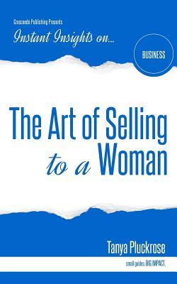 The Art of Selling to a Woman (Instant Insights), Pluckrose, Tanya