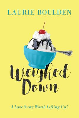 Image for Weighed Down: A Love Story Worth Lifting Up!
