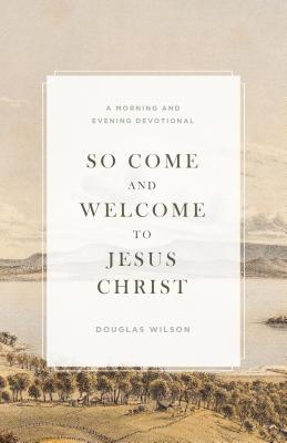Image for So Come and Welcome to Jesus Christ: A Morning and Evening Devotional