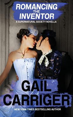 Romancing the Inventor: A Supernatural Society Novella, Carriger, Gail