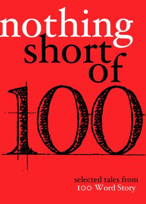 Image for Nothing Short Of: Selected Tales from 100 Word Story