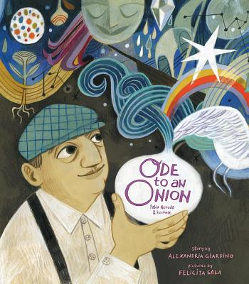 Ode to an Onion: Pablo Neruda and his Muse, Alexandria Giardino