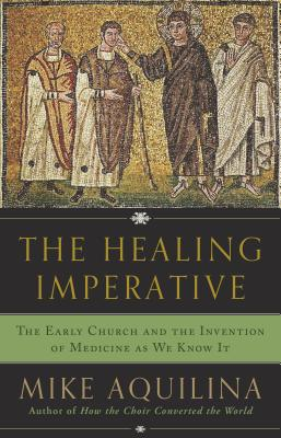 Image for The Healing Imperative: The Early Church and the Invention of Medicine as We Know It