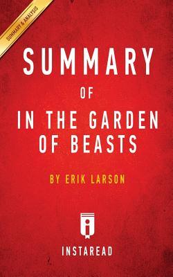 Summary of In the Garden of Beasts: by Erik Larson | Includes Analysis, Summaries, Instaread