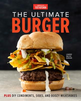 Image for The Ultimate Burger: Plus DIY Condiments, Sides, and Boozy Milkshakes