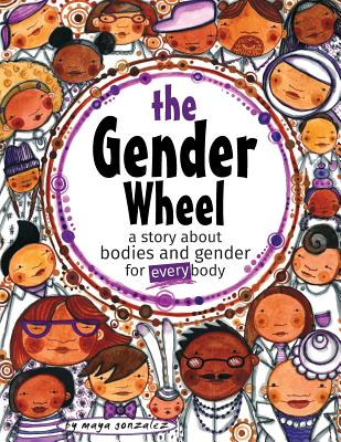 Image for The Gender Wheel: A Story about Bodies and Gender for Every Body