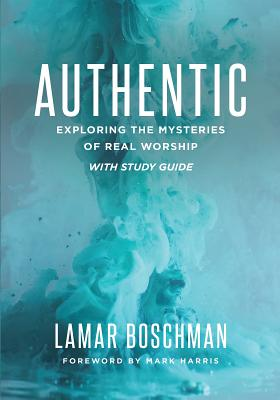Image for Authentic: Exploring the Mysteries of Real Worship (includes Study Guide)