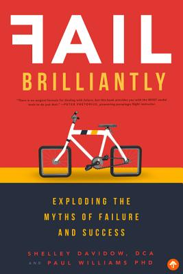 Fail Brilliantly: Exploding the Myths of Failure and Success, Shelley Davidow