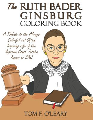 Image for The Ruth Bader Ginsburg Coloring Book: A Tribute to the Always Colorful and Often Inspiring Life of the Supreme Court Justice Known as RBG