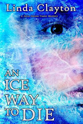 Image for An Ice Way to Die: A Julia Greene Travel Mystery
