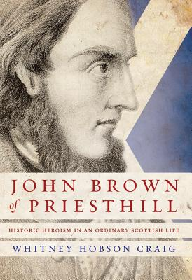 Image for John Brown of Priesthill: History Heroism in an Ordinary Scottish Life