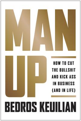 Image for Man Up: How to Cut the Bullsh!t and Kick @ss in Business (and in Life)