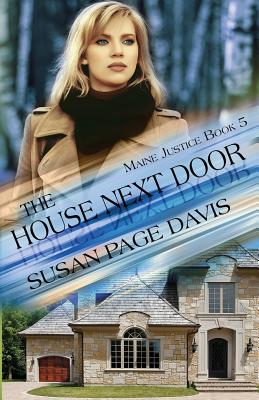 The House Next Door (The Maine Justice Series), Davis, Susan Page