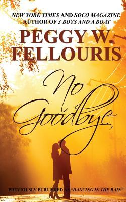 No Goodbye, Fellouris, Peggy W.