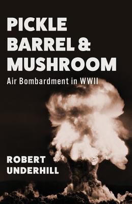 Image for Pickle Barrel and Mushroom: Air Bombardment in WWII