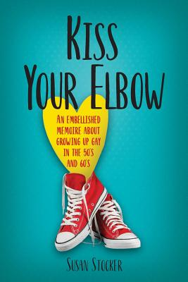 Image for KISS YOUR ELBOW AN EMBELLISHED MEMOIR ABOUT GROWING UP GAY IN THE 50'S AND 60'S